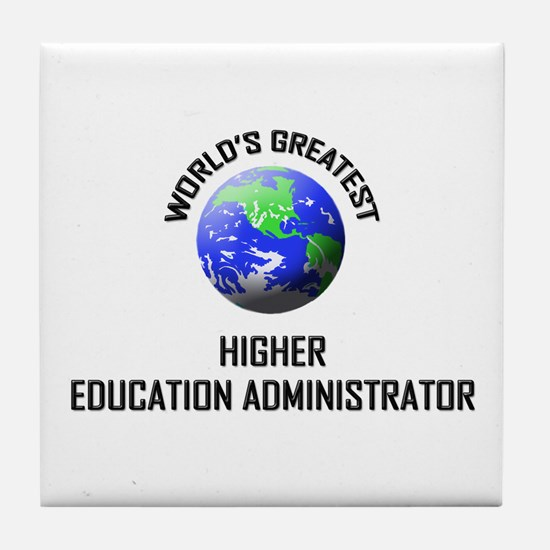 World's Greatest HIGHER EDUCATION ADMINISTRATOR Ti