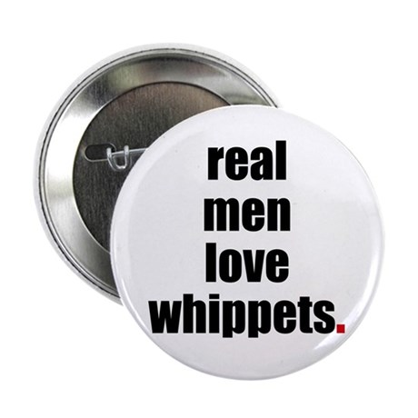 """Real Men - Whippets 2.25"""" Button (10 pack)"""