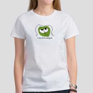 I was born annoyed Women's T-Shirt