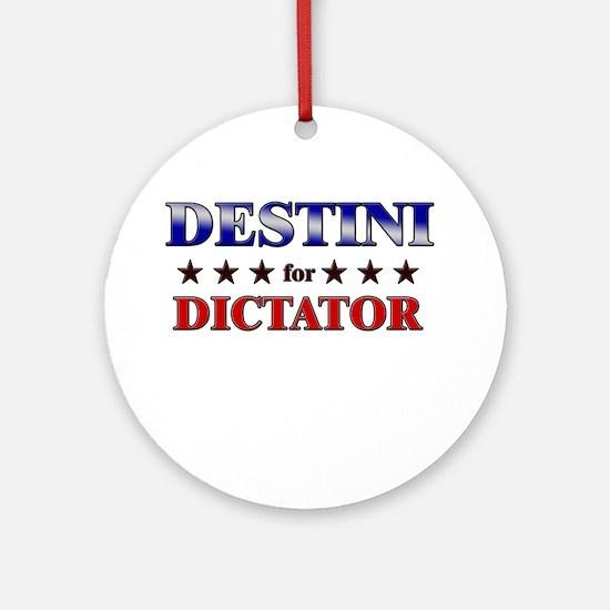 DESTINI for dictator Ornament (Round)