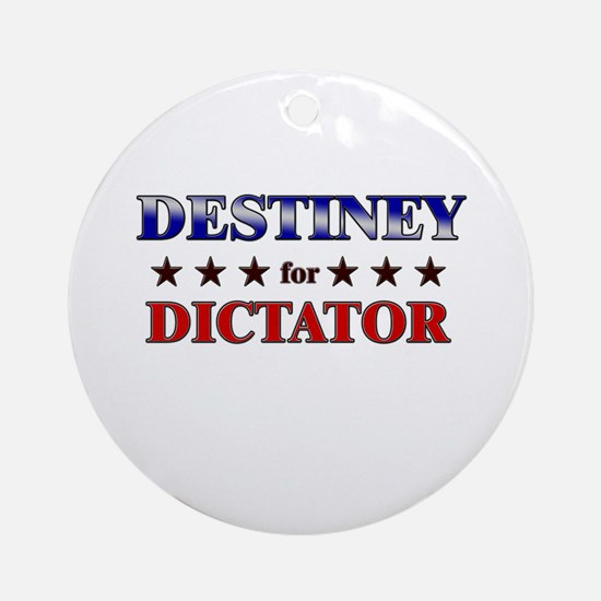 DESTINEY for dictator Ornament (Round)