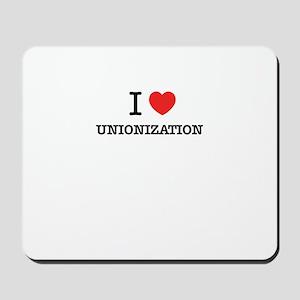 I Love UNIONIZATION Mousepad