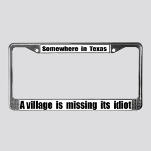 Somewhere in Texas a Village  License Plate Frame