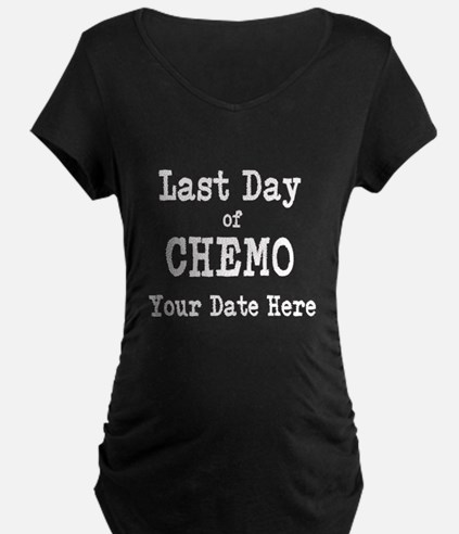 Last Day of Chemo Maternity T-Shirt