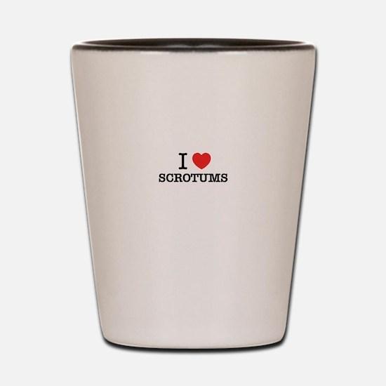 I Love SCROTUMS Shot Glass