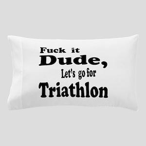 Fuck it Dude, Let's go for Triathlon Pillow Case
