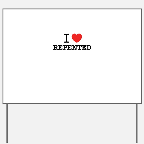 I Love REPENTED Yard Sign