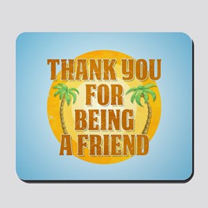 Thank You for Being a Friend Mousepad