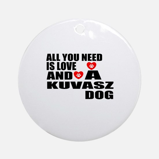 All You Need Is Love Kuvasz Dog Round Ornament