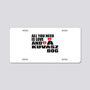 All You Need Is Love Kuvasz Aluminum License Plate