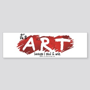 It's Art Because Bumper Sticker