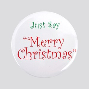 """Just say Merry Christmas 3.5"""" Button"""