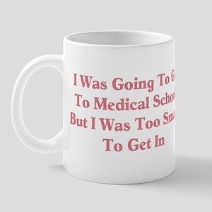 Too Smart For Medical School Mug