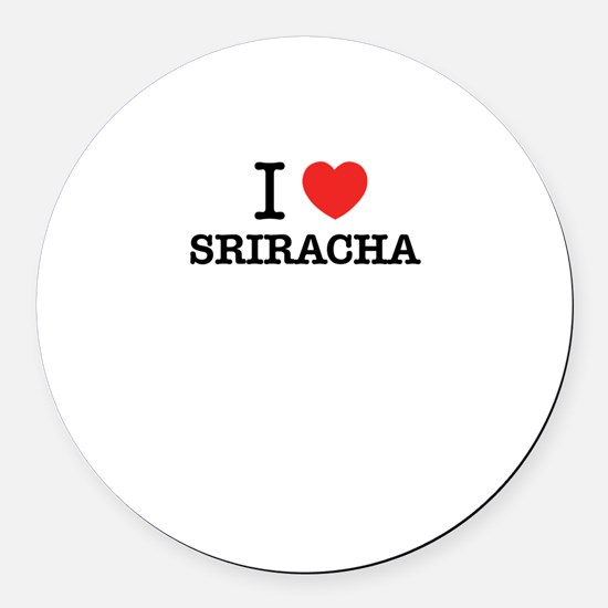 I Love SRIRACHA Round Car Magnet