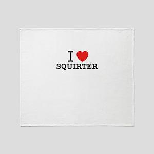 I Love SQUIRTER Throw Blanket