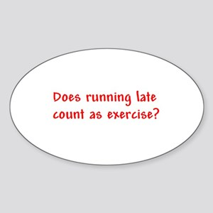 Does running late count as exercise? Sticker (Oval
