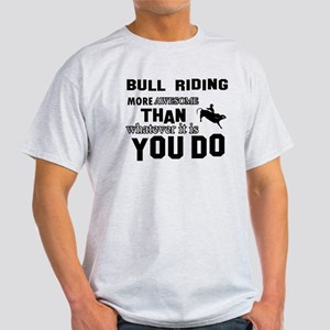 Bull Riding More Awesome Than Whatev Light T-Shirt
