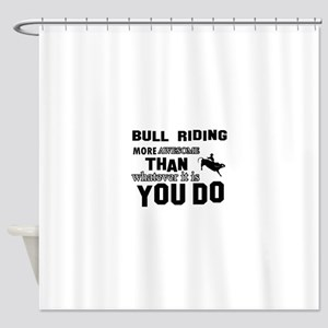 Bull Riding More Awesome Than Whate Shower Curtain