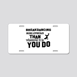 Break Dance More Awesome Th Aluminum License Plate