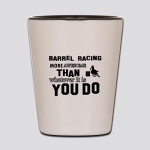 Barrel Racing More Awesome Than Whateve Shot Glass