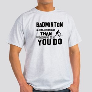 Badminton More Awesome Than Whatever Light T-Shirt