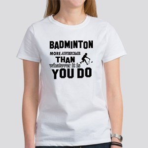 Badminton More Awesome Than Whatev Women's T-Shirt