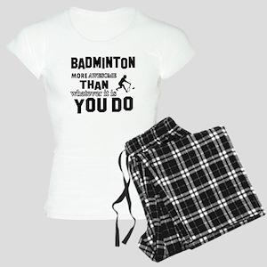 Badminton More Awesome Than Women's Light Pajamas
