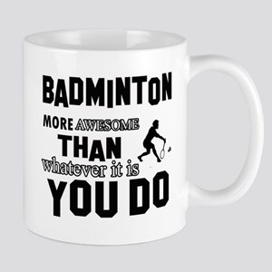Badminton More Awesome Than Whatever Yo Mug