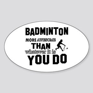 Badminton More Awesome Than Whateve Sticker (Oval)