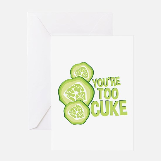Youre Too Cuke Greeting Cards