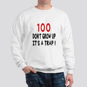 100 Don Not Grow Up It Is A Trap Sweatshirt