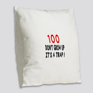 100 Don Not Grow Up It Is A Tr Burlap Throw Pillow