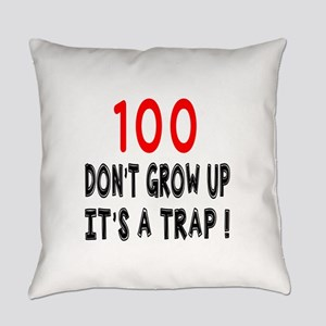 100 Don Not Grow Up It Is A Trap Everyday Pillow
