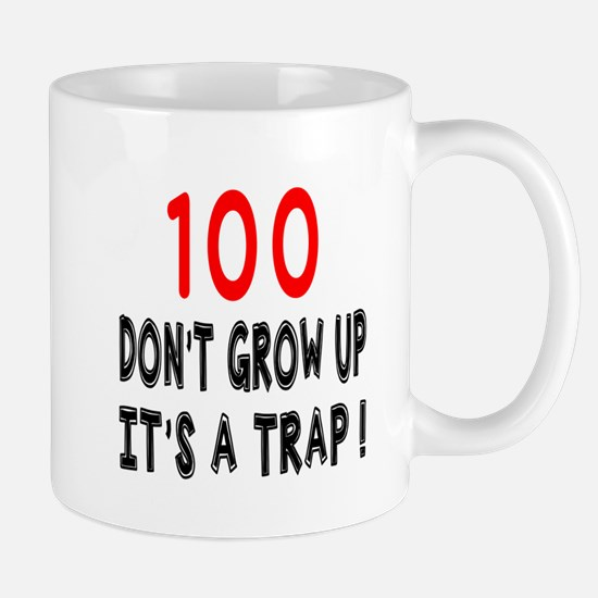 100 Don Not Grow Up It Is A Trap Mug