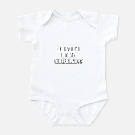 OH HAI!!1! U R MY GIRLFRIEND! Infant Bodysuit