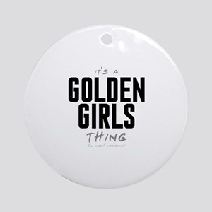 It's a Golden Girls Thing Round Ornament
