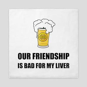 Friendship Bad For Liver Queen Duvet