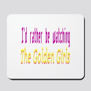 Rather Be Watching Golden Girls Mousepad