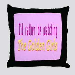 Rather Be Watching Golden Girls Throw Pillow