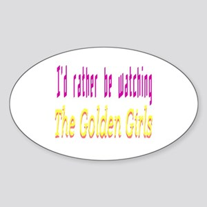 Rather Be Watching Golden Girls Sticker (Oval)
