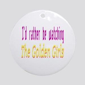 Rather Be Watching Golden Girls Round Ornament