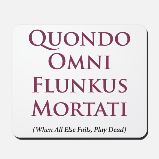 When all else fails play dead -  Mousepad