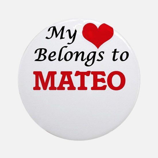 My heart belongs to Mateo Round Ornament