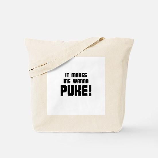It Makes Me Wanna Puke! Tote Bag