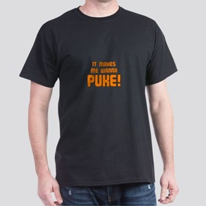 It Makes Me Wanna Puke! Dark T-Shirt