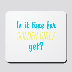 Time For The Golden Girls Mousepad