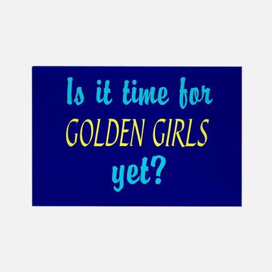Time For The Golden Girls Rectangle Magnet