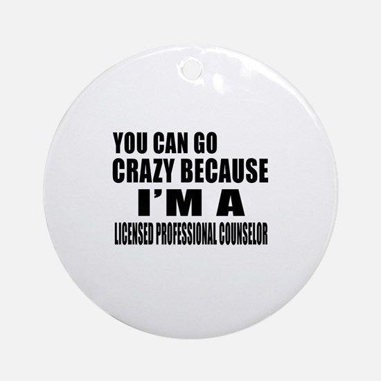 I Am Licensed Profesional Counsler Round Ornament