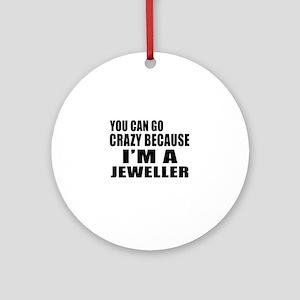 I Am jeweller Round Ornament