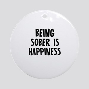 Being Sober is Happiness Ornament (Round)